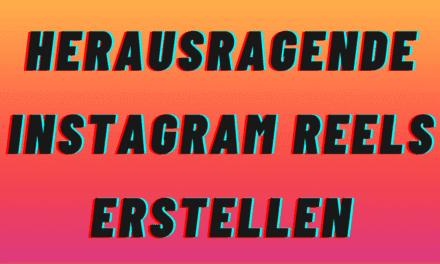 4 Tipps & Ideen um HERAUSRAGENDE Instagram Reels zu erstellen