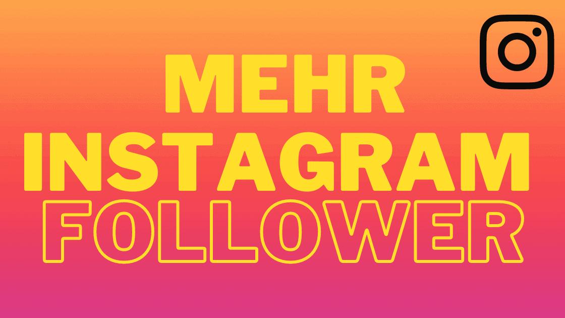 Mehr Instagram Follower Bekommen 2021: Die Besten Tipps, Tricks und Strategien