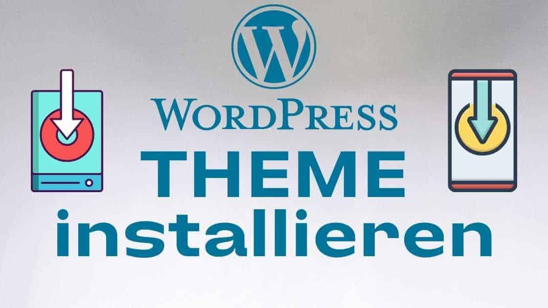 Wie Du ein WordPress Theme Installieren kannst - Umfassende Anleitung