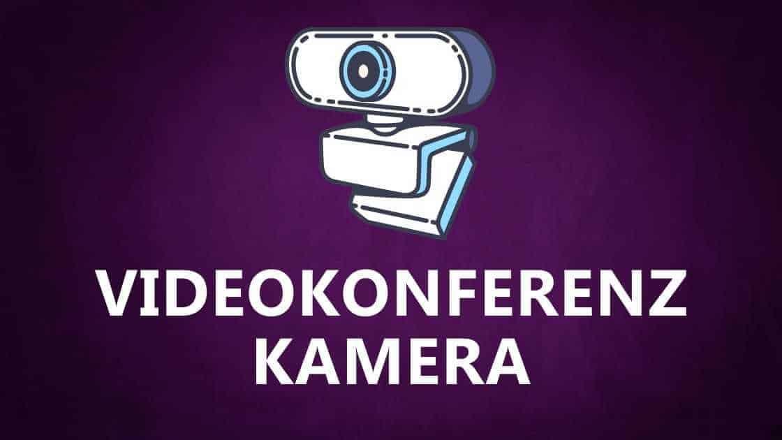 Videokonferenz Kamera: Was ist die beste Webcam für eine Videokonferenz, Webkonfeenz oder ein Online Meeting?