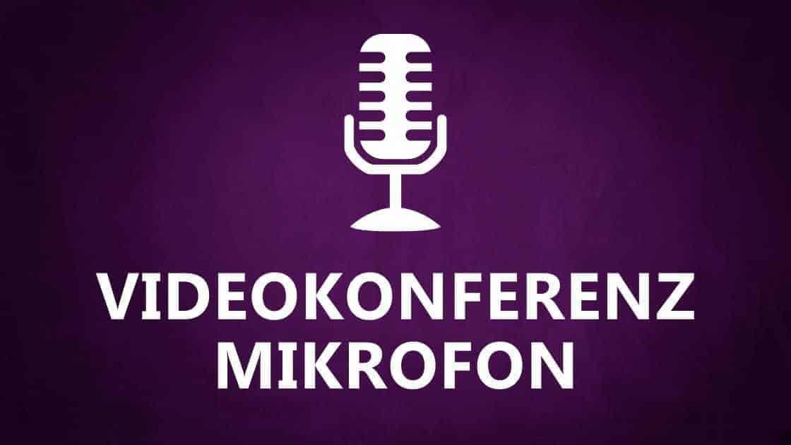 Videokonferenz Mikrofon: Was ist das Beste Mikrofon für eine Videokonferenz, Webkonferenz oder ein Online Meeting?