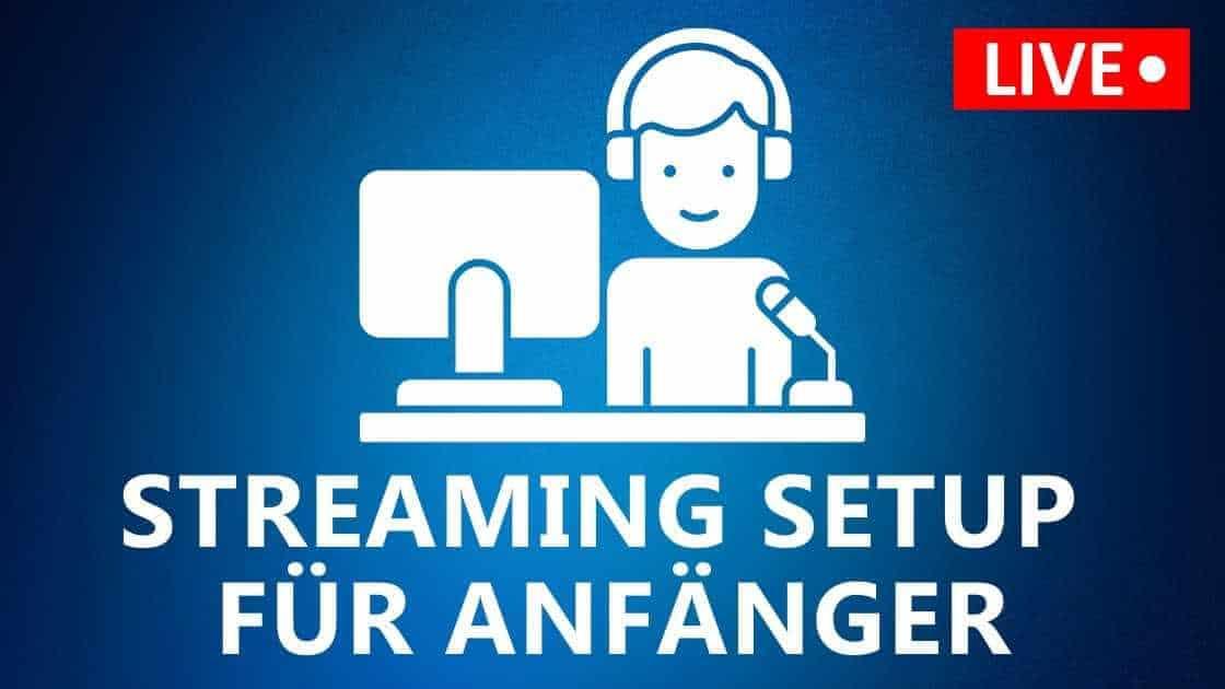 Streaming Setup für Anfänger: Was braucht man zum Streamen?