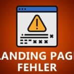 Die 11 häufigsten Landing Page Fehler und wie Du sie vermeiden kannst